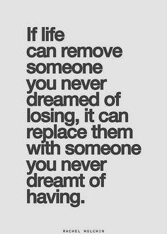 Si la vida puede quitar a alguien que nunca soñado perder, les puede substituir con alguien que nunca hubiera soñado tener.