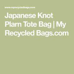 Japanese Knot Plarn Tote Bag | My Recycled Bags.com