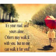your road... otros pueden caminar contigo, pero nadie puede caminar por ti