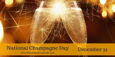 NATIONAL CHAMPAGNE DAY - December 31