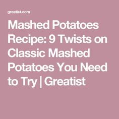 Mashed Potatoes Recipe: 9 Twists on Classic Mashed Potatoes You Need to Try | Greatist