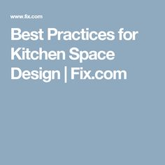 Best Practices for Kitchen Space Design  | Fix.com
