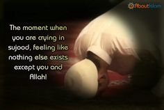 That moment you're in sujood crying and then realize you aren't hurting anymore.❤ Allahu Akbar