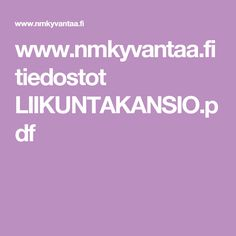www.nmkyvantaa.fi tiedostot LIIKUNTAKANSIO.pdf Pdf, Teacher, Exercise, Ejercicio, Professor, Tone It Up, Work Outs, Physical Exercise