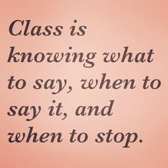 Class is knowing what tosay, when to say it, and when to stop | Saying Images-Best Images With Quotes