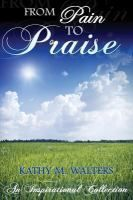 From pain to praise : an inspirational collection / Kathy M. Walters.