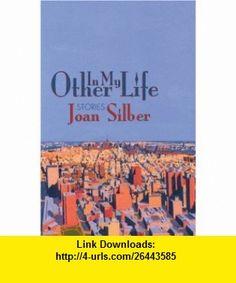 In My Other Life Stories (9781889330433) Joan Silber , ISBN-10: 1889330434  , ISBN-13: 978-1889330433 ,  , tutorials , pdf , ebook , torrent , downloads , rapidshare , filesonic , hotfile , megaupload , fileserve