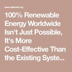 100% Renewable Energy Worldwide Isn't Just Possible, It's More Cost-Effective Than the Existing System | Alternet