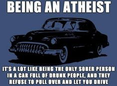 Being an Atheist is like....