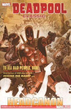 DEADPOOL CLASSIC VOL. 17: HEADCANON (TRADE PAPERBACK)  Published: March 15, 2017  They may be alternate-reality Deadpools, but they're still just as Mercky and just as Mouthy! Like the Wade Wilson who was part of an ultra-secret special-ops team along with allies named Bullseye