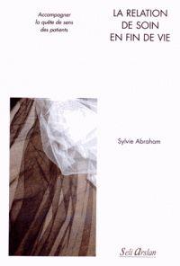 Sylvie Abraham - La relation de soin en fin de vie - Accompagner la quête de sens des patients. - Agrandir l'image