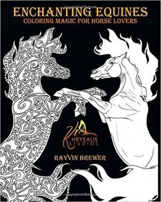Enchanting Equines: Coloring Magic for Horse Lovers: Rayvin Brewer: 9780995270503: Amazon.com: Books