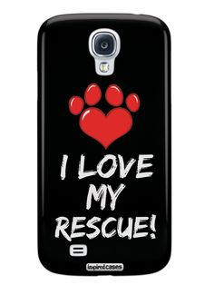 I Love My Rescue - Adopt Paw Print Case for Galaxy S4