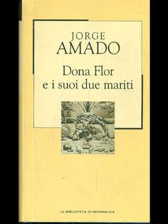 Dona Flor e i suoi due maritiho adorato la storia di Dona Flor e dei suoi due mariti. Avrei tanto voluto essere nella sua cucina durante una delle sue lezioni... un libro adorabile e divertente.