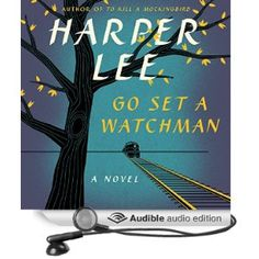 Amazon.com: Go Set a Watchman: A Novel (Audible Audio Edition ...