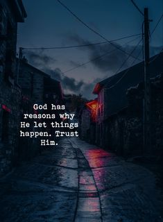 God has reasons why He let things happen. Trust Him.