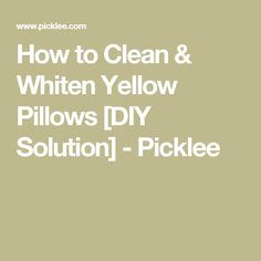 How to Clean & Whiten Yellow Pillows [DIY Solution] - Picklee