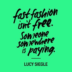 """ Fast Fashion isn't free. Someone somewhere is paying."" Lucy Siegle #ConsciousLiving #FashionRevolution"