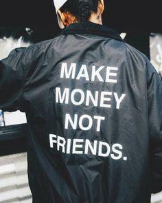 Make Money Not Friends.