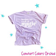 Teacher Shirts PREORDER | Teachers Are Made of Magic | Cute Teacher Shirt | Magical Teacher Shirt | Teacher Gift | Comfort Color Teacher Tee