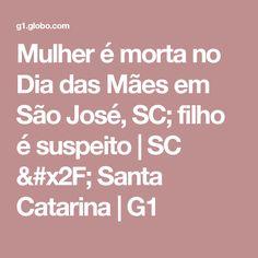Mulher é morta no Dia das Mães em São José, SC; filho é suspeito | SC / Santa Catarina | G1