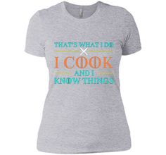 That's What I Do I Cook And I Know Things T Shirts