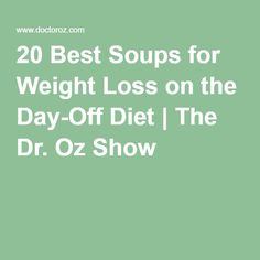 20 Best Soups for Weight Loss on the Day-Off Diet   The Dr. Oz Show