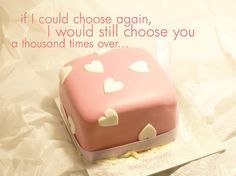 if I could choose again, I would still choose you a thousand times over...