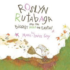 Roslyn Rutabaga and the Biggest Hole on Earth! written and illustrated by Marie-Louise Gay. Winner of the Amelia Frances Howard-Gibbon Award for Illustration, and a finalist for the Ruth and Sylvia Schwartz Children's Book Award. Marie-Louise Gay has written and illustrated this humorous and endearing tale as an ode to the imagination and determination of children, who create their own worlds out of the little things in life.