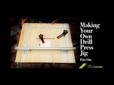 Making Your Own Drill Press Jig - Part One - YouTube