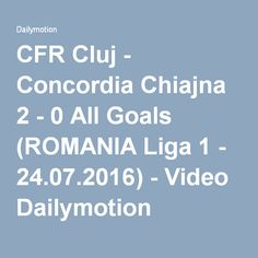 CFR Cluj - Concordia Chiajna 2 - 0 All Goals (ROMANIA Liga 1 - 24.07.2016) - Video Dailymotion