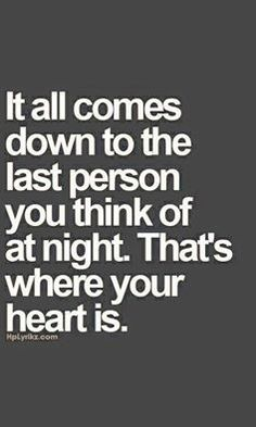 """Relationship Quotes - 45 Crush Quotes - """"It all comes down to the last person you think of at night. Now Quotes, Love Quotes For Him, Quotes To Live By, Crushing On Him Quotes, At Night Quotes, Madly In Love Quotes, Being Let Down Quotes, So True Quotes, Happy Quotes"""