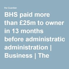 BHS paid more than £25m to owner in 13 months before administration | Business | The Guardian