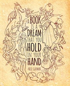 A book is a dream that you hold in your hand. Neil Gaiman