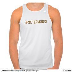 Determined hashtag tshirt