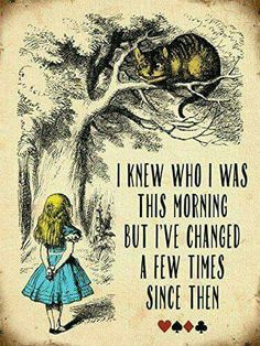 "Alice In Wonderland ""I knew who I was this morning but I've changed a few times since than."" quote from Alice in Wonderland Great Quotes, Quotes To Live By, Inspirational Quotes, Book Quotes, Me Quotes, Alice Quotes, Quotes From Movies, Alice And Wonderland Quotes, Alice In Wonderland Pictures"