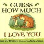 5 Yawn inducing kids books: Guess how much I hate, Guess How Much I Love You by Sam McBratney? Thiiiiiiis much.