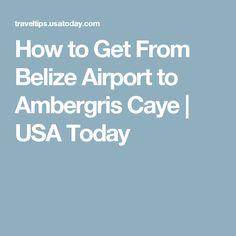 How to Get From Belize Airport to Ambergris Caye | USA Today