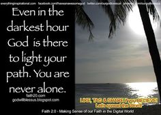 Even the darkest hour God sis there to light your path Inspirational Wallpapers, Inspirational Quotes, Never Alone, God Loves You, Word Of God, Gods Love, Wise Words, Paths, The Darkest
