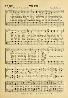 Living, He loved me; dying, He saved me; Buried, He carried my sins far away; Rising, He justified freely forever; One day He's coming—O glorious day! Hymn ~ One Day ~ by John Wilbur Chapman 1908