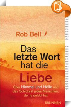 Das letzte Wort hat die Liebe    ::  Gibt es die Hölle wirklich? Kann Gott ein Gott der Liebe sein, wenn er zulässt, dass Menschen dort auf ewig von ihm getrennt sind? Das Bild von Gott, das Rob Bell als Antwort auf diese Fragen entwirft, ist mutig und stellt so manche Überzeugung infrage. Es ermuntert zu einem Denken, das Hoffnung macht und von Ängsten befreit. Denn beim Gott der Bibel, davon ist Bell überzeugt, behält die Liebe immer das letzte Wort.  Rob Bell fasziniert mich, weil e...