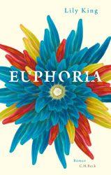 Euphoria   King, Lily   Verlag C.H.BECK Literatur - Sachbuch - Wissenschaft