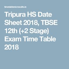 Tripura HS Date Sheet 2018, TBSE 12th (+2 Stage) Exam Time Table 2018