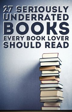 27 Seriously Underrated Books Every Book Lover Should Read!