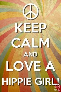 Keep Calm and Love a Hippie Girl! Hippie Style, Hippie Love, Hippie Gypsy, Gypsy Soul, Hippie Art, Gypsy Chic, Boho Style, Hippie Peace, Happy Hippie