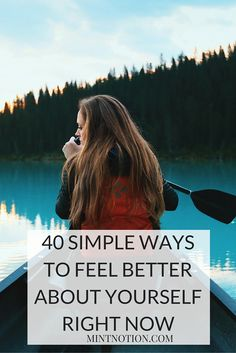 40 simple ways to feel better about yourself right now. This list is great for an instant mood booster.