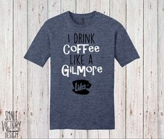 I Drink Coffee like a Gilmore with Luke's Diner, T Shirt, Tee Shirt, Tee - christmas gift - Gilmore Girls Shirt - Lukes Diner Coffee Cup