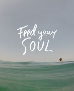 Feed your soul with saltwater