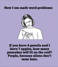 hehe...let's not let our students think math is like this!!!  (It is funny though!)