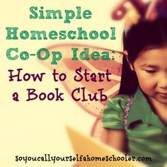 A Simple Homeschool Co-Op Idea: How to Start a Book Club @ So You Call Yourself a Homeschooler?